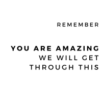 Remember you are amazing we will get through this