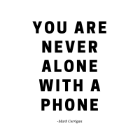 YOU ARE NEVER ALONE WITH A PHONE