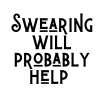 swearing will probably help